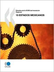 Estudios de La Ocde de Innovacin Regional: 15 Estados Mexicanos