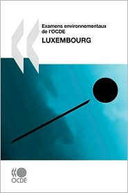 Examens Environnementaux de L'Ocde Examens Environnementaux de L'Ocde: Luxembourg 2010