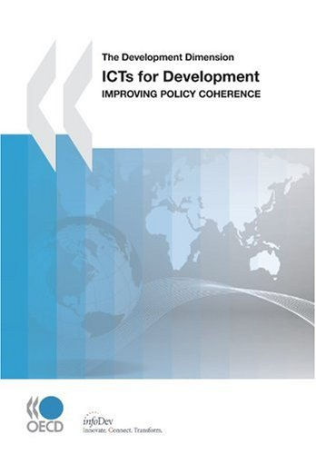 The Development Dimension ICTs for Development:  Improving Policy Coherence - OECD Organisation for Economic Co-operation and Development