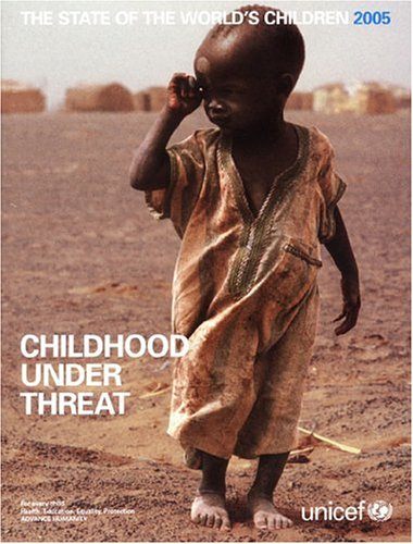 State of the World's Children 2005: Childhood Under Threat - United Nations
