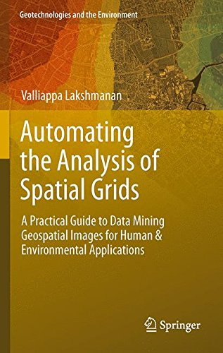 Automating the Analysis of Spatial Grids : A Practical Guide to Data Mining Geospatial Images for Human and Environmental Applications - Valliappa Lakshmanan