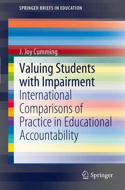 Valuing Students with Impairment : International comparisons of practice in educational accountability - J. Joy Cumming