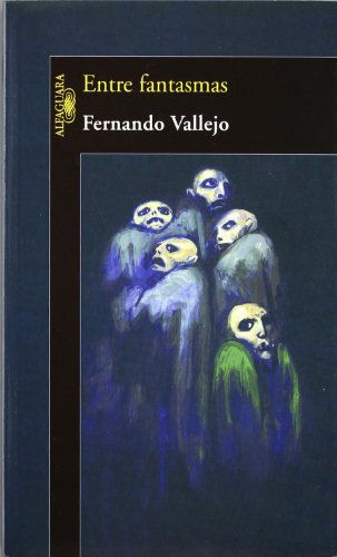 Entre Fantasmas / Between Ghosts - Fernando Vallejo