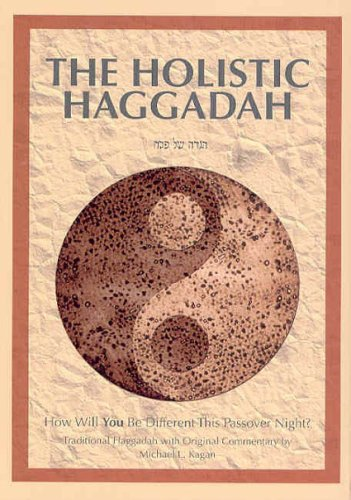 The Holistic Haggadah: How Will You Be Different This Passover Night? Traditional Haggadah with Original Commentary - Michael L. Kagan