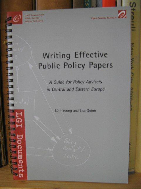 Writing Effective Public Policy Papers: A Guide for Policy Advisers in Central and Eastern Europe - Young, Eoin; Quinn, Lisa