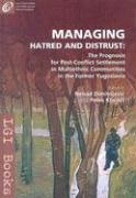 Managing Hatred and Distrust: The Prognosis for Post-Conflict Settlement in Multiethnic Communities of the Former Yugoslavia