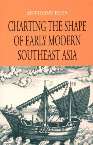 Charting the Shape of Early Modern Southeast Asia - Anthony Reid