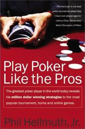Play Poker Like the Pros: The Greatest Poker Player in the World Today Reveals His Million-Dollar-Winning Strategies to the Most P - Hellmuth, Phil, Jr.