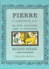 Pierre: A Cautionary Tale in Five Chapters and a Prologue - Sendak, Maurice