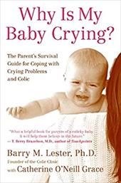 Why Is My Baby Crying?: The Parent's Survival Guide for Coping with Crying Problems and Colic - Lester, Barry M. / Grace, Catherine O'Neill