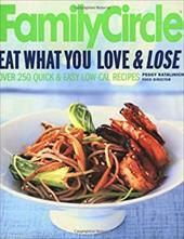 Family Circle Eat What You Love & Lose: Quick and Easy Diet Recipes from Our Test Kitchen - Katalinich, Peggy / Katallnich, Peggy / McQullan, Susan