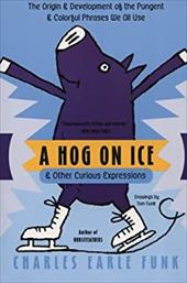 A Hog on Ice: & Other Curious Expressions - Funk, Charles Earle / Funk, Tom