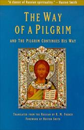 The Way of a Pilgrim: And the Pilgrim Continues His Way - French, Reginald M. / French, R. M.