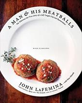 A Man & His Meatballs: The Hilarious But True Story of a Self-Taught Chef and Restaurateur - Lafemina, John / Manela, Pam