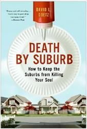 Death by Suburb: How to Keep the Suburbs from Killing Your Soul - Goetz, David L.