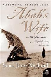 Ahab's Wife: Or, the Star-Gazer - Naslund, Sena Jeter