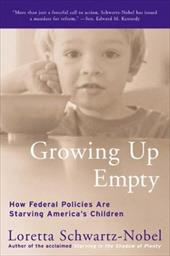 Growing Up Empty: How Federal Policies Are Starving America's Children - Schwartz-Nobel, Loretta