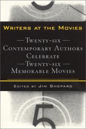 Writers at the Movies: 26 Contemporary Authors Celebrate 26 Memorable Movies - Shepard, Jim