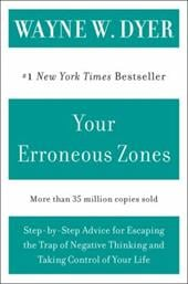 Your Erroneous Zones: Step-By-Step Advice for Escaping the Trap of Negative Thinking and Taking Control of Your Life - Dyer, Wayne W.