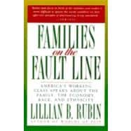 Families on the Fault Line: America's Working Class Speaks About the Family, the Economy, Race, and Ethnicity - Rubin, Lillian B.
