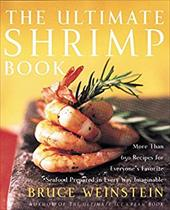 The Ultimate Shrimp Book: More Than 650 Recipes for Everyone's Favorite Seafood Prepared in Every Way Imaginable - Weinstein, Bruce