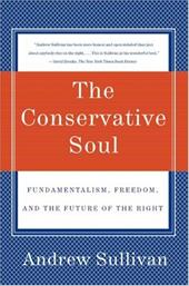 The Conservative Soul: Fundamentalism, Freedom, and the Future of the Right - Sullivan, Andrew