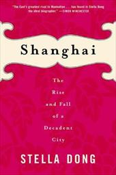 Shanghai: The Rise and Fall of a Decadent City - Dong, Stella