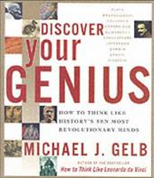Discover Your Genius: How to Think Like History's Ten Most Revolutionary Minds - Gelb Michael, J. / Kemp, Martin / Miller, Norma