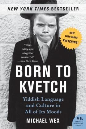 Born to Kvetch - Yiddish Language And Culture in All Its Moods - Wex, Michael