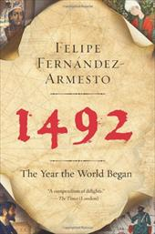 1492: The Year the World Began - Fernandez-Armesto, Felipe