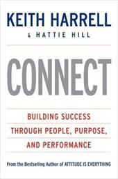 Connect: Building Success Through People, Purpose, and Performance - Harrell, Keith / Hill, Hattie