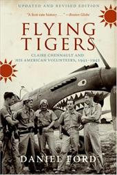 Flying Tigers: Claire Chennault and His American Volunteers, 1941-1942 - Ford, Daniel