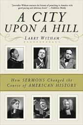 A City Upon a Hill: How Sermons Changed the Course of American History - Witham, Larry