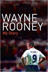 Wayne Rooney: My Story - Wayne Rooney, With Hunter Davies