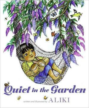 Quiet in the Garden - Aliki