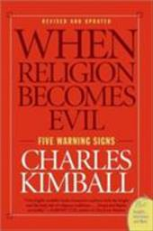 When Religion Becomes Evil: Five Warning Signs - Kimball, Charles
