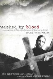 Washed by Blood: Lessons from My Time with Korn and My Journey to Christ - Welch, Brian