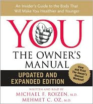 You, the Owner's Manual: An Insider's Guide to the Body That Will Make You Healthier and Younger - Michael F. Roizen, Mehmet C. Oz
