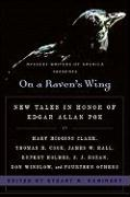 On a Raven's Wing: New Tales in Honor of Edgar Allan Poe by Mary Higgins Clark, Thomas H. Cook, James W. Hall, Rupert Holmes, S. J. Rozan