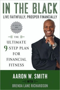 In the Black: Live Faithfully, Prosper Financially: The Ultimate 9-Step Plan for Financial Fitness - Aaron W. Smith