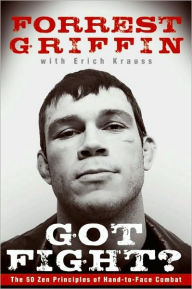 Got Fight?: The 50 Zen Principles of Hand-to-Face Combat - Forrest Griffin