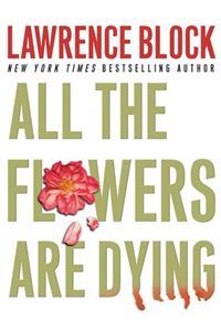 All the Flowers Are Dying - Lawrence Block