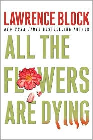 All the Flowers Are Dying (Matthew Scudder Series #16) - Lawrence Block