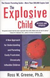The Explosive Child: A New Approach for Understanding and Parenting Easily Frustrated, Chronically Inflexible Children - Greene, Ross W.