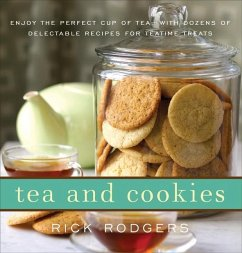 Tea & Cookies: Enjoy the Perfect Cup of Tea--With Dozens of Delectable Recipes for Teatime Treats - Rodgers, Rick