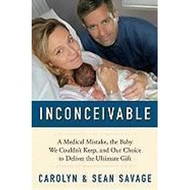 Inconceivable: A Medical Mistake, the Baby We Couldn't Keep, and Our Choice to Deliver the Ultimate Gift - Carolyn Savage