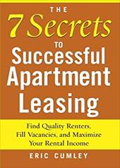 The 7 Secrets to Successful Apartment Leasing: Find Quality Renters, Fill Vacancies, and Maximize Your Rental Income - Cumley, Eric