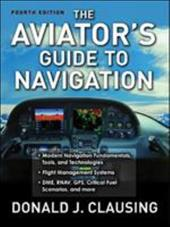The Aviator's Guide to Navigation - Clausing, Donald J.