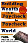 Building Wealth in a Paycheck-to-Paycheck World - Petillo, Paul