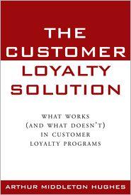 The Customer Loyalty Solution - Arthur Hughes